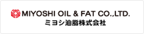 MIYOSHI OIL & FAT CO.,LTD.